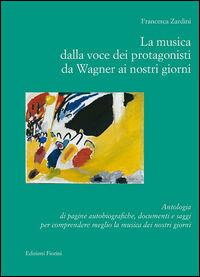 La musica dalla voce dei protagonisti da Wagner ai nostri giorni. Antologia di pagine autobiografiche, documenti e saggi...