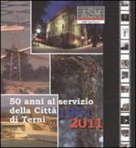 ASM 50 anni al servizio della città di Terni. 1961-2011
