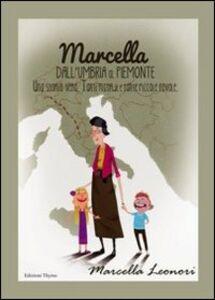 Marcella dall'Umbria al Piemonte. Una storia vera. Tanti ricordi e tante piccole favole
