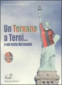 Un ternano a Terni.. e nel resto del mondo