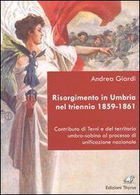 Risorgimento in Umbria nel triennio 1859-1861. Contributo di Terni e del territorio umbro-sabino al processo di unificazione nazionale