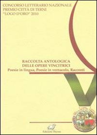 Image of Raccolta antologica delle opere vincitrici. Poesie in lingua, poesie in vernacolo, racconti