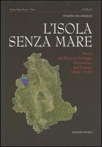 L' isola senza mare. Storia del piano di sviluppo economico dell'Umbria (1960-1970)