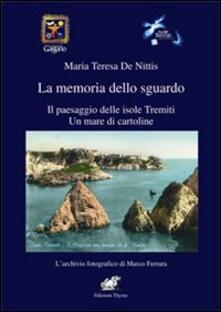 La memoria dello sguardo. Il paesaggio delle isole Tremiti. Un mare di cartoline - Maria Teresa De Nittis - copertina