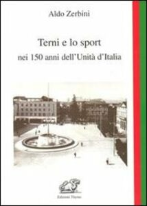 Terni e lo sport nei 150 anni dell'unità d'Italia