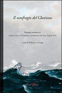 Il naufragio del Glorioso. Rist. anast. di Carlo de Luca, il Glorioso o il proletariato del mare. Napoli, 1878