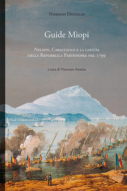 Guide Miopi. Nelson. Caracciolo e la caduta della Repubblica Partenopea nel 1799
