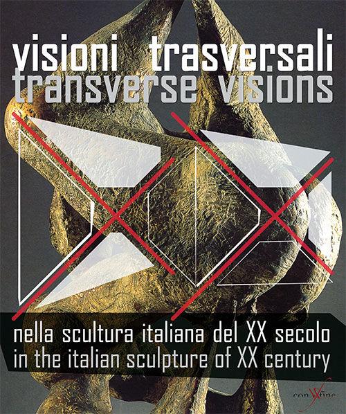 Visioni trasversali nella scultura italiana del XX secolo-Transverse visions in the italian sculpture of XX century