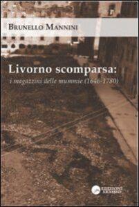 Livorno scomparsa. I magazzini delle mummie (1646-1780)
