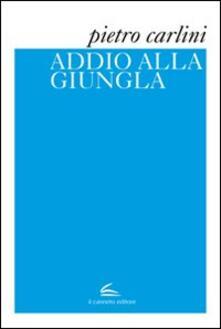 Addio alla giungla - Pietro Carlini - copertina