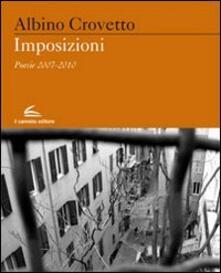 Imposizioni. Poesie 2007-2010 - Albino Crovetto - copertina