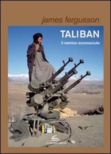 Taliban, il nemico sconosciuto
