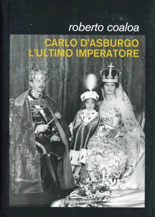 Carlo d'Asburgo, l'ultimo imperatore - Roberto Coaloa - copertina