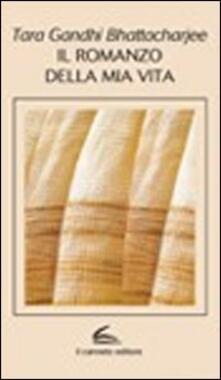 Il romanzo della mia vita - Tara Gandhi Bhattacharajee - copertina
