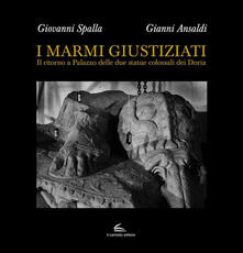 I marmi giustiziati. Il ritorno a Palazzo delle due statue colossali dei Doria - Giovanni Spalla,Gianni Ansaldi - copertina