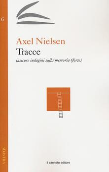 Tracce. Insicure indagini sulla memoria (forse) - Axel Nielsen - copertina