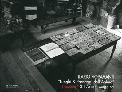 Ilario Fioravanti. «Luoghi & paesaggi dell'anima». Tarocchi. Gli arcani maggiori. Catalogo della mostra. Ediz. italiana e inglese