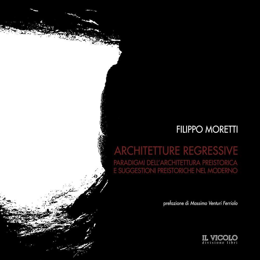Architetture regressive. Paradigmi dell'architettura preistorica e suggestioni preistoriche nel moderno