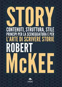 Libro Story. Contenuti, struttura, stile, principi per la sceneggiatura e per l'arte di scrivere storie Robert McKee