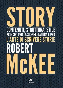 Story. Contenuti, struttura, stile, principi per la sceneggiatura e per l'arte di scrivere storie - Robert McKee - copertina