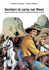 Sentieri di carta nel west. Quaranta interviste ad autori italiani di fumetti western - Guarino Roberto Pollone Matteo - wuz.it