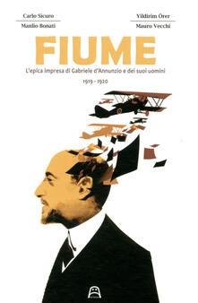 Osteriacasadimare.it Fiume. L'epica impresa di Gabriele D'Annunzio e dei suoi uomini 1919-1920 Image