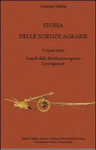 Storia delle scienze agrarie. Vol. 3: I secoli della rivoluzione agraria. I protagonisti.