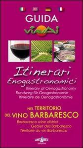 Guida itinerari enogastronomici nel territorio del vino Barbaresco. Ediz. multilingue