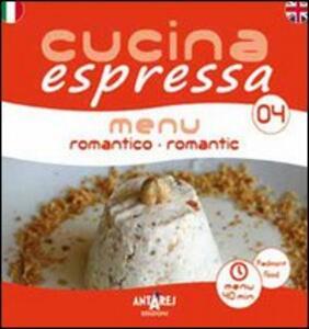 Cucina espressa. Menu romantico. Ediz. italiana e inglese