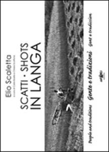 Scatti in Langa. Gente e tradizioni. Ediz. italiana e inglese