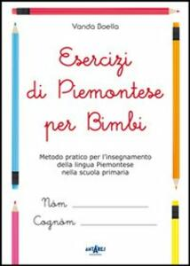 Esercizi di piemontese per bimbi. Metodo pratico per l'insegnamento della lingua piemontese nella scuola primaria
