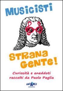 Musicisti strana gente. Curiosità e aneddoti raccolti da Paolo Paglia