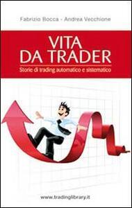 Vita da trader. Storie di trading automatico e sistematico