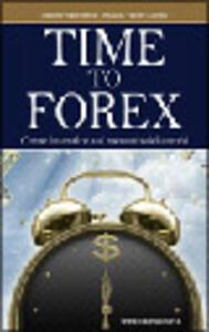 Time to Forex. Come investire sul mercato dei cambi