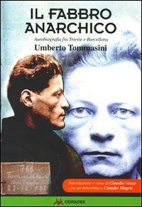 Il Il fabbro anarchico. Autobiografia fra Trieste a Barcellona - Tommasini Umberto - wuz.it