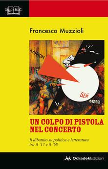 Un colpo di pistola nel concerto. Il dibattito su politica e letteratura tra il 17 e il 68.pdf