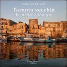 Taranto vecchia. Le pietre e il mare - Giuseppe Carucci - copertina