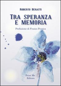 Tra speranza e memoria - Benatti Roberto - wuz.it