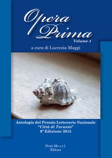 Opera prima. Antologia del premio letterario nazionale «Città di Taranto». 9ª edizione. Vol. 4