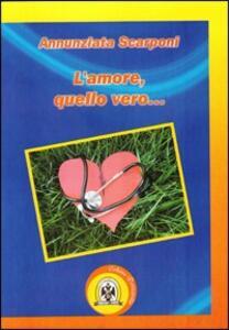 L' amore quello vero... - Annunziata Scarponi - copertina