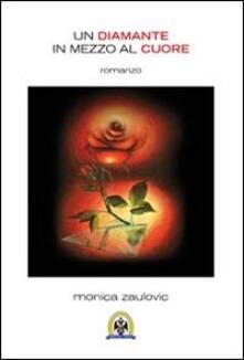Un diamante in mezzo al cuore - Monica Zaulovic - copertina