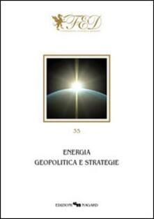 Energia. Geopolitica e strategie