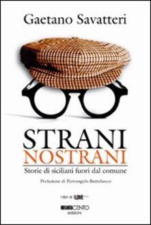 Strani nostrani. Storie di Siciliani fuori dal comune - Gaetano Savatteri - copertina