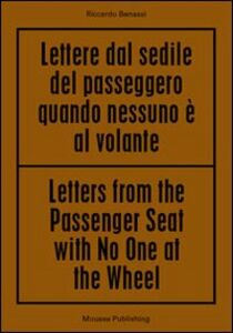Libro Riccardo Benassi. Letters from the passenger seat with no one at the whell. Ediz. multilingue