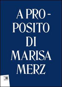 A proposito di Marisa Merz. Ediz. multilingue - Bennett Christopher G. Lonardelli Luigia Mattirolo Anna - wuz.it
