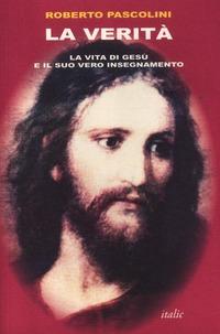 La La verità. La vita di Gesù e il suo vero insegnamento - Pascolini Roberto - wuz.it