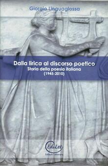 Dalla lirica al discorso poetico. Storia della poesia italiana (1945-2010) - Giorgio Linguaglossa - copertina