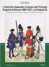 L' esercito imperiale al tempo del principe Eugenio di Savoia (1690-720). La Fanteria. Ediz. italiana e inglese. Vol. 2
