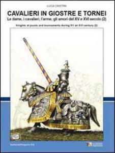 Cavalieri in giostre e tornei. Le dame, i cavalieri, l'arme, gli amori del XV e XVI secolo. Ediz. italiana e inglese. Vol. 2