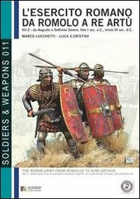 L' L' esercito romano da Romolo a re Artù. Ediz. italiana e inglese. Vol. 2: Da Augusto a Caracalla (30 a.C.-217 d.C.). - Lucchetti Marco - wuz.it